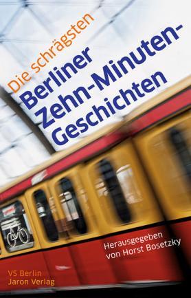 Die schrägsten Berliner Zehn-Minuten-Geschichten